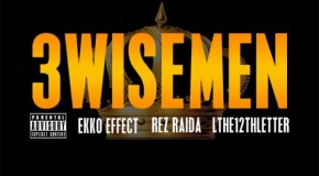 "[Toronto Audio] Ekko Effect feat. Rez Raida and L the 12th Letter – ""3 Wise Men"""