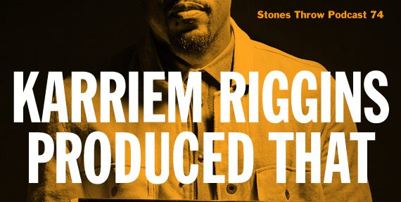 [PODCAST] Stones Throw Podcast 74: Karriem Riggins Produced That