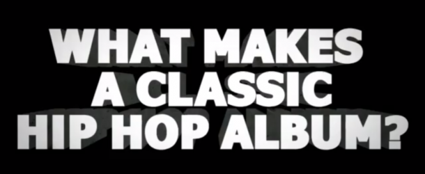 [VIDEO] What Makes a Classic Hip Hop Album?