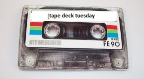 TAPEDECK TUESDAY