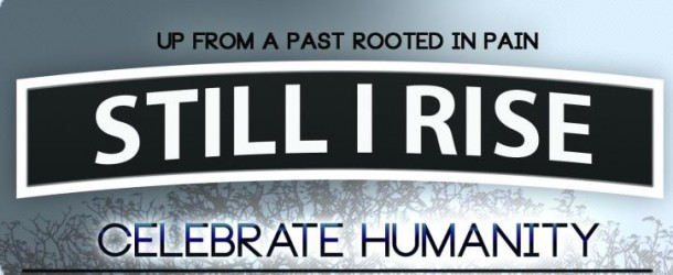 [EVENT] March 1st 2013- Still I Rise! Celebrating Humanity
