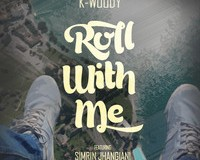 "[AUDIO] K-Woody ft. Simrin Jhangiani – ""Roll With Me"""