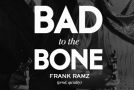 "[VIDEO] Frank Ramz – ""Bad To The Bone"""
